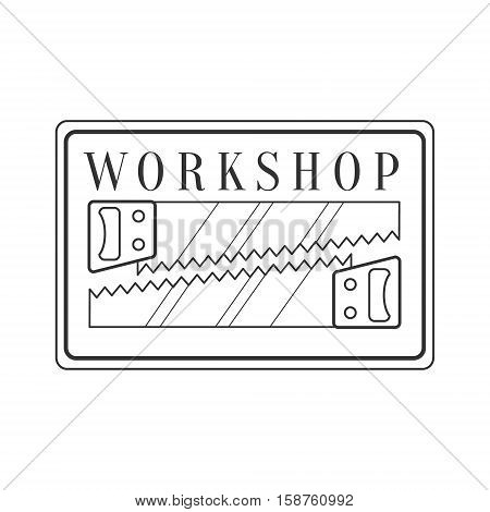 Handsaws In Square Frame Premium Quality Wood Workshop Monochrome Retro Stamp Vector Design Template. Black And White Illustration With Instruments And Working Equipment Objects Silhouettes With Text.