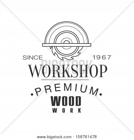 Circ Saw Premium Quality Wood Workshop Monochrome Retro Stamp Vector Design Template. Black And White Illustration With Instruments And Working Equipment Objects Silhouettes With Text.