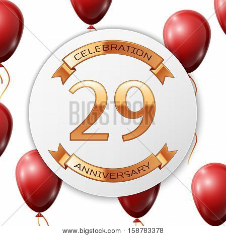 Golden number twenty nine years anniversary celebration on white circle paper banner with gold ribbon. Realistic red balloons with ribbon on white background. Vector illustration.