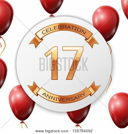 Golden number seventeen years anniversary celebration on white circle paper banner with gold ribbon. Realistic red balloons with ribbon on white background. Vector illustration.