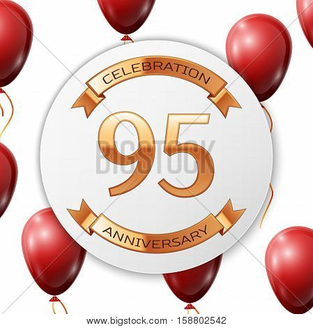 Golden number ninety five years anniversary celebration on white circle paper banner with gold ribbon. Realistic red balloons with ribbon on white background. Vector illustration.