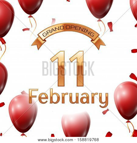 Golden ribbon with inscription grand opening the eleventh of February on white background red air balloons with confetti. Vector Illustration