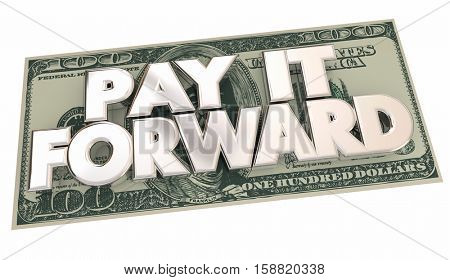 Pay it Forward Cash Money Words Share Generosity 3d Illustration