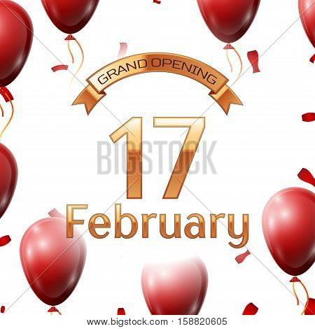 Golden ribbon with inscription grand opening the seventeenth of February on white background red air balloons with confetti. Vector Illustration