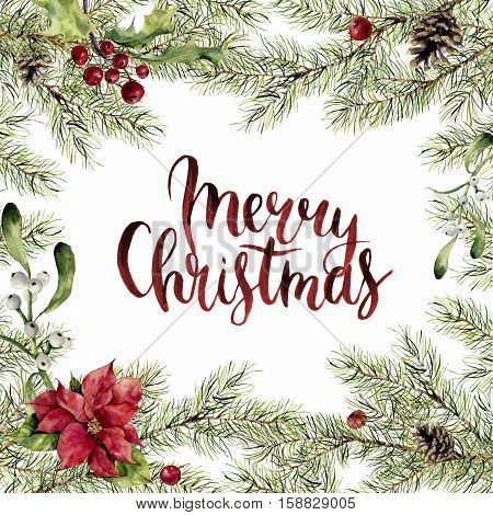 Watercolor Merry Christmas print. Fir branch with holly, mistletoe, poinsettia and Merry Christmas lettering. New year tree border with decor for design, print or background.