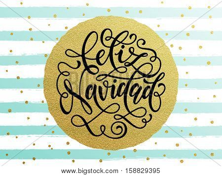 Feliz Navidad Spanish Merry Christmas gold glitter gilding foil greeting card. Vector frosty stripes of winter snow frost with golden glittering circle ball ornament. Gilt calligraphy lettering