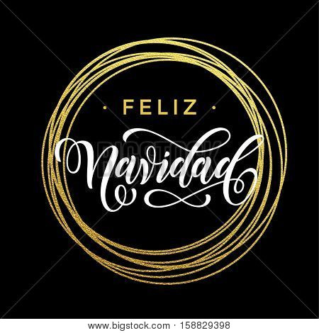 Spanish Merry Christmas Feliz Navidad gold greeting card. Golden sparkling decoration ornament of circle of and text calligraphy lettering. Festive vector background Feliz Navidad decorative design