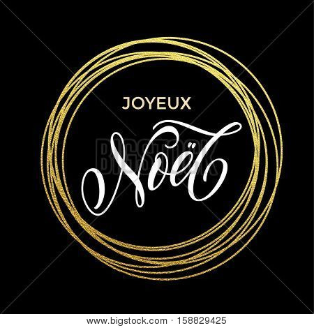 Joyeux Noel French Merry Christmas gold greeting card. Festive vector background Joyeux noel decorative design. Golden sparkling decoration ornament of circle of and text calligraphy lettering