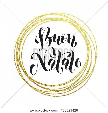 Merry Christmas in Italian Buon Natale golden decoration ornament for Christmas card design. Buon Natale golden sparkling circle of and text calligraphy lettering. Festive vector background