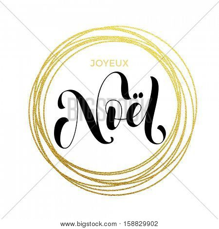 Joyeux Noel French Merry Christmas gold greeting card. Golden sparkling decoration ornament of circle of and text calligraphy lettering. Festive vector background Joyeux noel decorative design