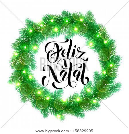 Decorative wreath for Portuguese Christmas. Christmas lights garland decoration. Feliz Natal calligraphy text and tree wreath of of pine, fir, spruce branches bow door decoration design element