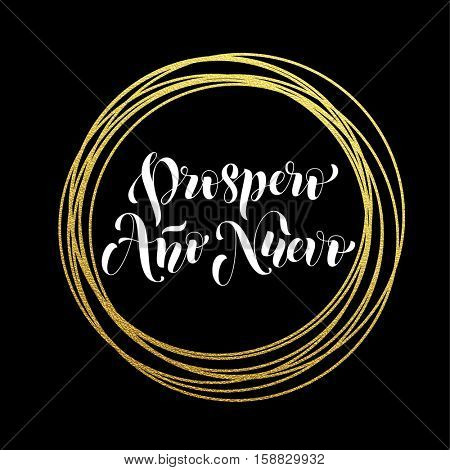 Prospero Ano Nuevo Spanish Happy New Year luxury golden greeting card of golden glitter decoration. Gold ornament of circle and text calligraphy lettering. Festive vector background Ano Nuevo design