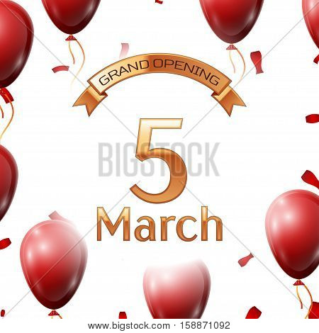 Golden ribbon with inscription grand opening the fifth of March on white background red air balloons with confetti. Vector Illustration