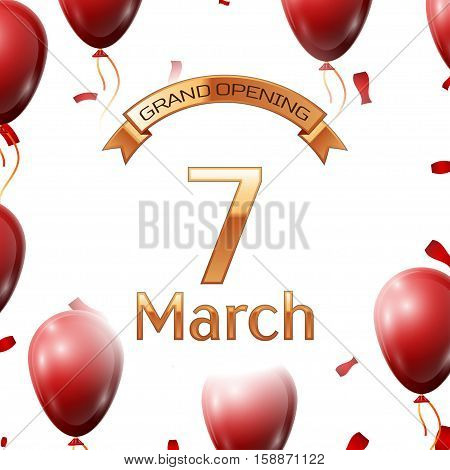 Golden ribbon with inscription grand opening the seventh of March on white background red air balloons with confetti. Vector Illustration