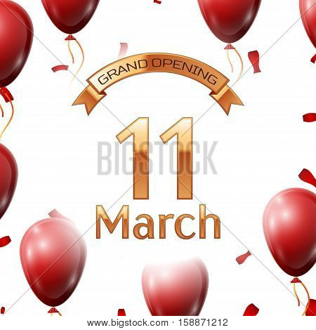 Golden ribbon with inscription grand opening the eleventh of March on white background red air balloons with confetti. Vector Illustration
