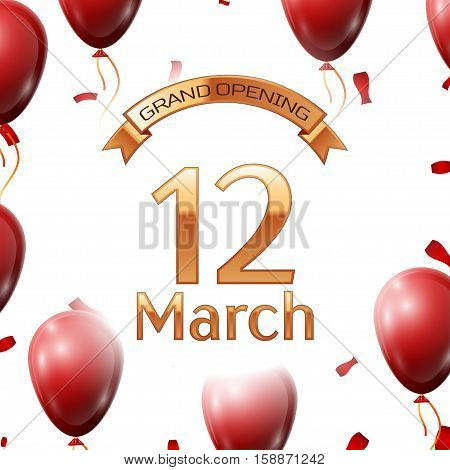 Golden ribbon with inscription grand opening the twelfth of March on white background red air balloons with confetti. Vector Illustration
