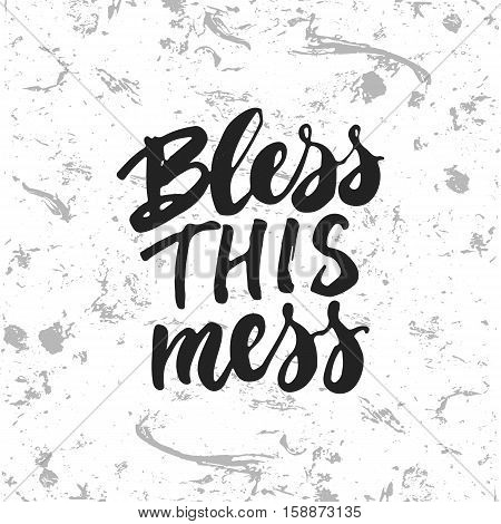 Bless this mess - hand drawn lettering phrase isolated on the white and grey grunge background. Fun brush ink inscription for photo overlays, greeting card or t-shirt print, poster design.