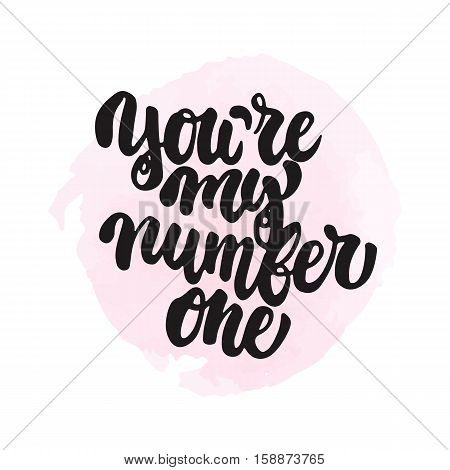You're my number one - hand drawn lettering phrase isolated on the pink watercolor background. Fun brush ink inscription for photo overlays, greeting card or t-shirt print, poster design.