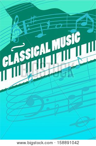 Classical music concept. Grand piano keys, musical key end notes on staff vector illustrations. For symphonic orchestra live concert, music festival advertising poster or banner design poster