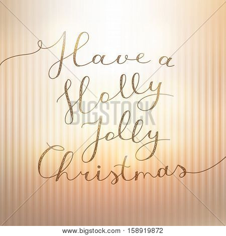 have a holly jolly christmas, vector lettering, handwritten text on striped gold background