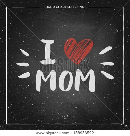 Happy Mothers Day Card - hand drawn chalk letter on chalkboard, I love mom - quote with red heart, design for greeting card, poster, banner, printing, mailing, vector illustration