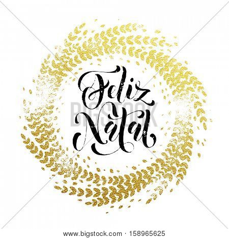 Portuguese Merry Christmas Feliz Natal gold greeting card. Golden sparkling decoration leaf wreath ornament of circle of and text calligraphy lettering. Festive vector background for Christmas design