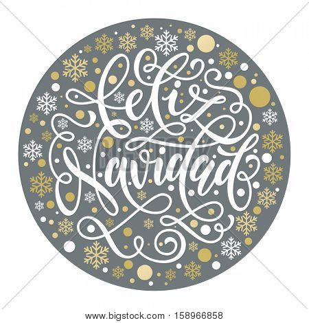 Spanish Merry Christmas. Feliz Navidad greeting card with golden and silver Christmas ornaments decoration of snowflakes. Calligraphic lettering design on white background