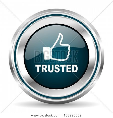 Trusted vector icon. Chrome border round web button. Silver metallic pushbutton.