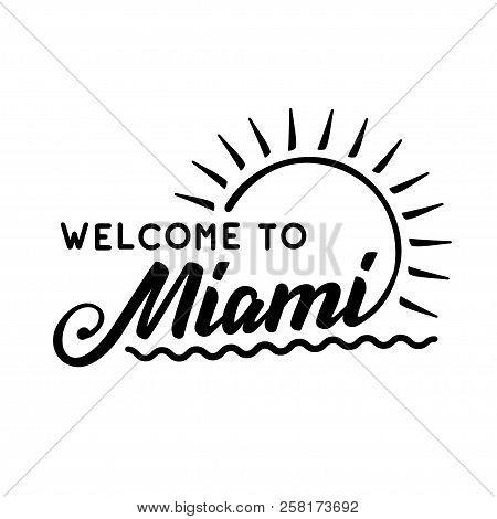 Welcome To Miami. Black And White Lettering Design. Decorative Inscription. Welcome To Miami Vector