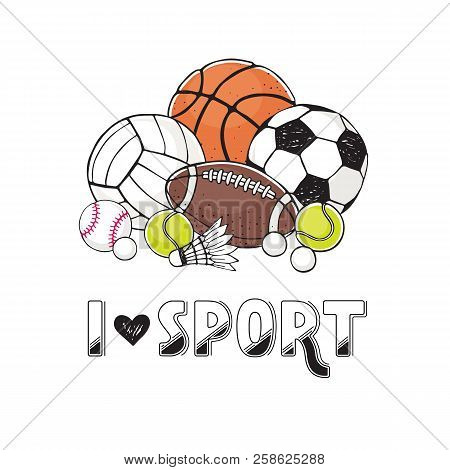 I Love Sport Illustration. Collection Of Vector Sport Ball. Soccer, Volleyball, Basketball, Rugby Ba