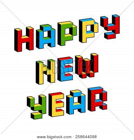 Happy New Year Text In Style Of Old 8-bit Video Games. Vibrant Colorful 3d Pixel Letters. Creative P
