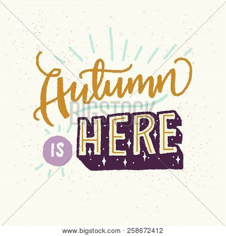 Autumn Is Here - Unique Hand Drawn Lettering. Cozy And Inspirational Quote. Autumn Poster Design Mad