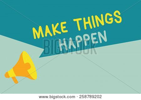 Handwriting text writing Make Things Happen. Concept meaning Exert Effort to Achieve and Fulfill something Go and Act poster