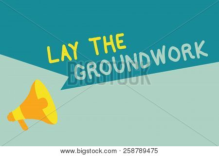 Handwriting text writing Lay The Groundwork. Concept meaning Preparing the Basics or Foundation for something poster