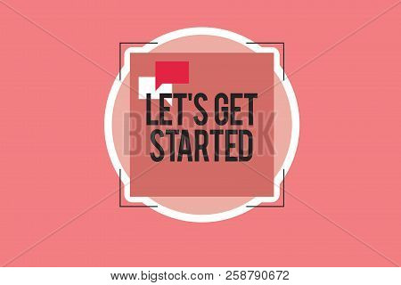 Conceptual Hand Writing Showing Let S Is Get Started. Business Photo Showcasing To Begin Doing Or Wo