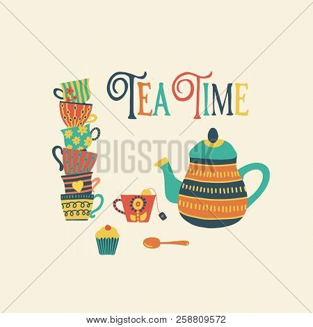 Tea Time Hand Drawn Vector Illustration With Stacked Colorful Tea Cups, Teapot, Spoon, Cupcake And T