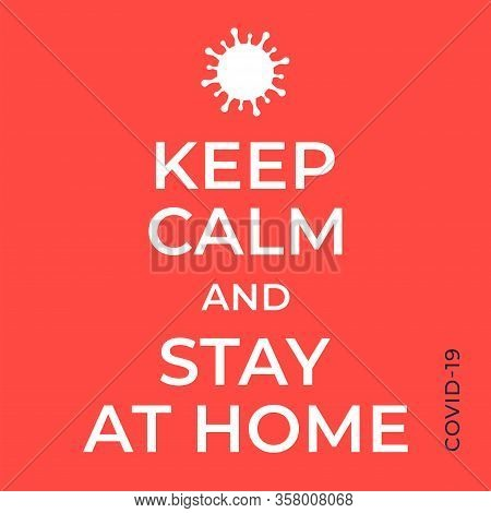 Coronavirus Pandemia Covid-19. Keep Calm And Stay At Home Concept. Poster And Banner