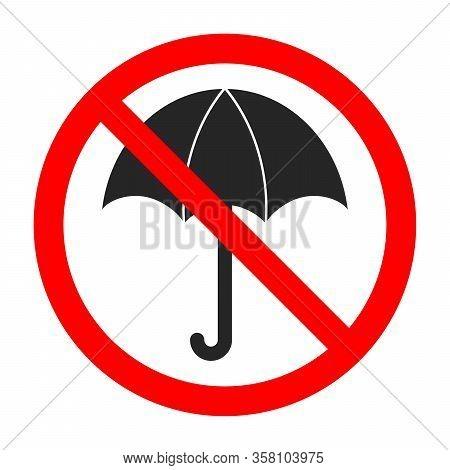 Sign Of Prohibition Of A Umbrella. Forbidden Umbrella Sign. Stop Umbrella Sign Isolated. Vector Illu