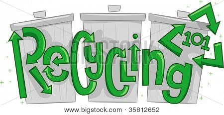 Text Illustration Featuring Thrash Cans with the Words Recycling 101 Overlaid Upon Them