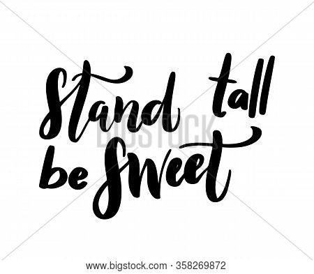 Stand Tall Be Sweet. Inspirational Printable Quote Isolated On White Background. Vector Hand Drawn P