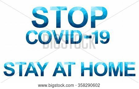 Vector Polygon Letters With The Danger Message Stop Covid 19 And State At Home . Coronavirus Concept