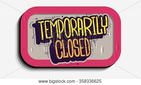 Temporarily Closed Hand Drawn Lettering Sign Vector Design.