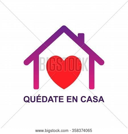 Vector Concept Illustration Quedate En Casa, English Translation Stay Home With House, Heart And Quo