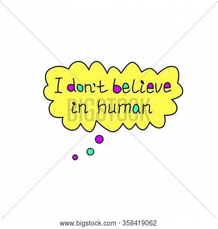 I Don't Believe In Human - Handwritten Calligraphy Vector Illustration. Color Lettering, Design Elem
