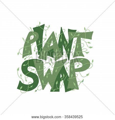Plant Swap Emblem. Share Indoor Plants Event. Stylized Text For Invitations. Vector Flat Illustratio