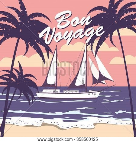 Sailing Ship Banner Retro Vintage With Text Bon Voyage Tropical Palm Silhouettes. Nautical Ocean Sai