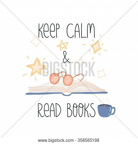 Keep calm and read books lettering text and cute open book with pink glasses, stars and mug with hot tea with ginger. Flat vector illustration on isolated background.