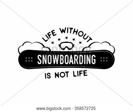 Snowboard Design, Winter Logo. Life Without Snowboarding Is Not Life Quote. For Mountains Adventurer