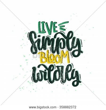 Vector Hand Drawn Illustration. Lettering Phrases Live Simply Bloom Wildly. Idea For Poster, Postcar