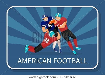 Three Footballers From Different Teams Play In American Football. Attack Or Fight Between Opponents
